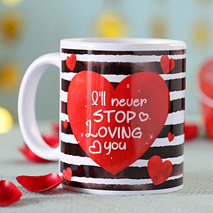 Will Never Stop Loving you Mug: Gifts for Promise Day