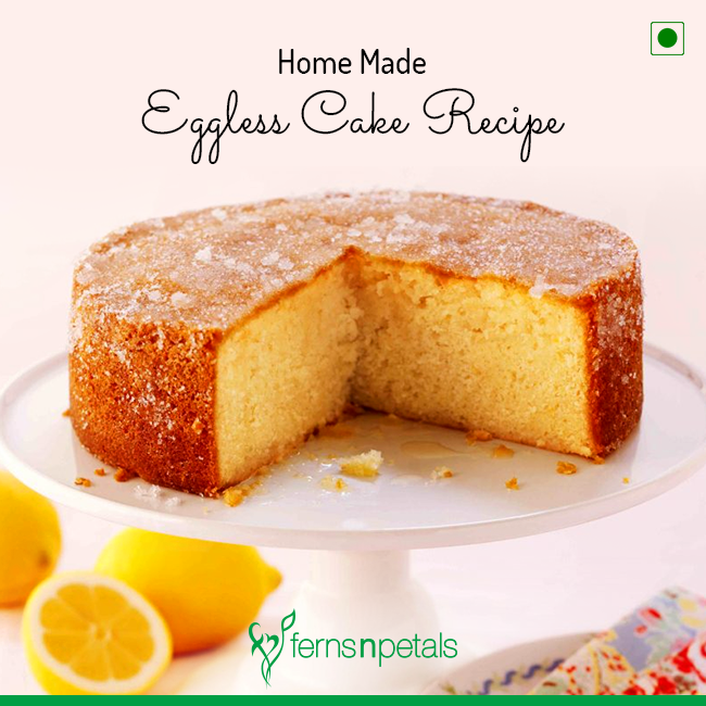Homemade Eggless Cake Recipe Ferns N Petals
